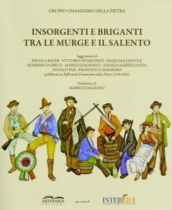 Insorgenti e Briganti tra le Murge e il Salento rivivono grazie ad Umanesimo della Pietra e il consorzio Interfidi