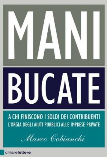 Mani Bucate, la prima inchiesta sui soldi pubblici alle imprese private in un libro di Marco Cobianchi