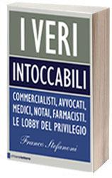 Gli intoccabili: commercialisti, avvocati, medici, notai, farmacisti. Le lobby del privilegio in un libro di Franco Stefanoni