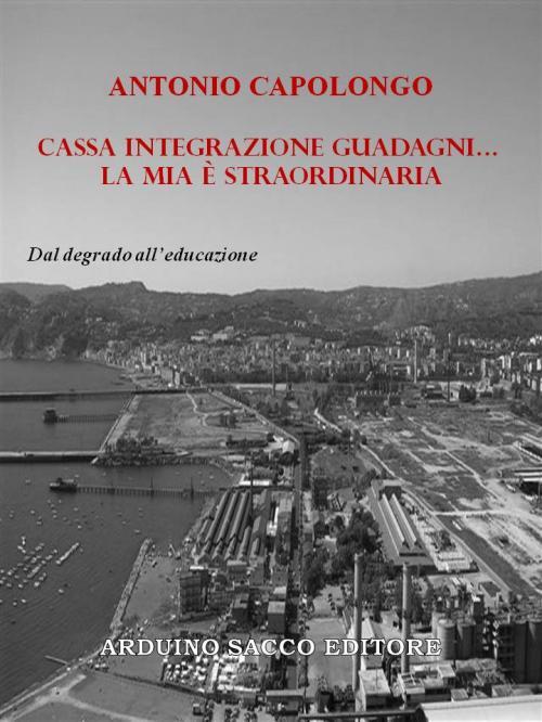 A partire da domani lei è sospeso dal lavoro con ricorso alla cassa integrazione guadagni... il nuovo libro di Antonio Capolongo
