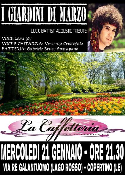 I giardini di marzo tributo lucio battisti live alla caffetteria lago rosso copertino - I giardini di bacco ...
