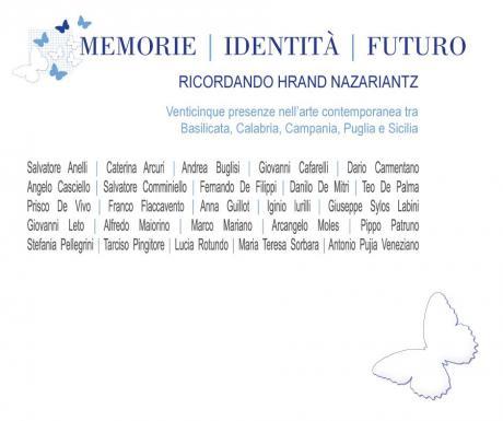 Memoria | identità | futuro. Ricordando Hrand Nazariantz. Venticinque presenze nell'arte contemporanea tra Basilicata, Calabria, Campania, Puglia e Sicilia