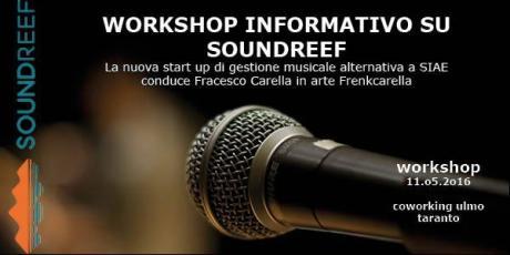"WORKSHOP INFORMATIVO SU ""SOUNDREEF"" la nuova start up di gestione musicale alternativa a SIAE"