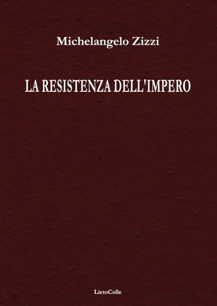 La Resistenza dell'Impero (LietoColle 2016) di Michelangelo Zizzi