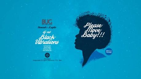 BUG presenta Please Move Baby!!! - Black Vibrations dj set at Asuddiest --> 1 luglio 2016