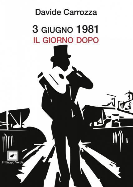 """""""3 giugno 1981. Il giorno dopo"""" di Davide Carrozza"""