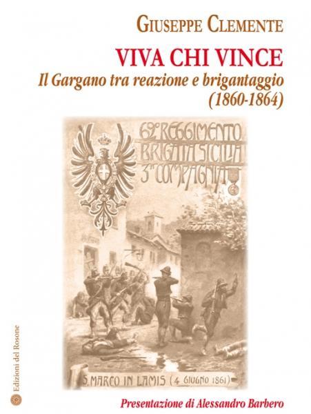 """""""Viva chi vince, il Gargano tra reazione e brigantaggio"""" , l'ultimo libro di Giuseppe Clemente"""