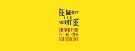 25.02 Be WHAT You WANT to Be - Carnival party at Fuziè Social Club