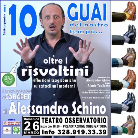 """""""i 10 GUAI del nostro TEMPO...oltre i RISVOLTINI!"""" il NUOVO spettacolo di CABARET di Alessandro SCHINO"""