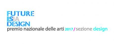 Future is Design Premio Nazionale Delle Arti - Sezione Design XII Edizione