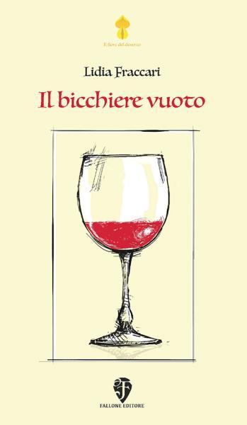 Il bicchiere vuoto (Fallone Editore) di Lidia Fraccari alla Libreria Gilgamesh