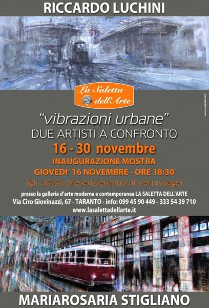 """""""VIBRAZIONI URBANE""""      mostra d'arte     di due artisti a confronto:        MARIAROSARIA  STIGLIANO & RICCARDO LUCHINI"""