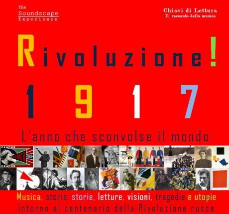 Rivoluzione! 1917, l'anno che sconvolse il mondo / Quattro serate di musica, Storia, storie, letture, visioni, tragedie e utopie intorno al centenario della Rivoluzione russa.