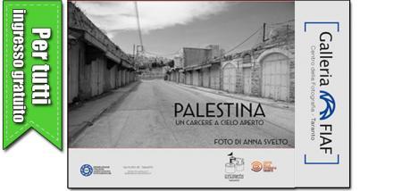 """Mostra fotografica """"Palestina, un carcere a cielo aperto"""" di Anna Svelto"""