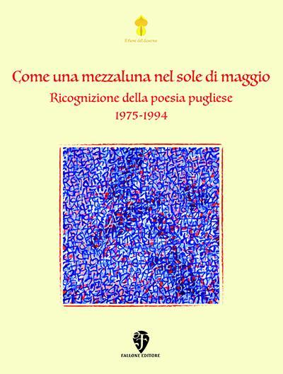 Presentazione del volume antologico 'Come una mezzaluna nel sole di maggio. Ricognizione della poesia pugliese 1975-1994' (Fallone Editore)