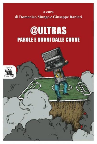Ultras. Parole e suoni dalle curve: un saggio sul tifo in Italia