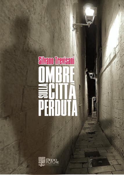 """Presentazione di """"Ombre sulla città perduta"""" di Silvano Trevisani"""