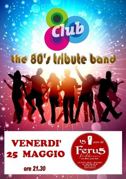 "The 80's tribute band... live at Ferus con i "" CLUB 80 """