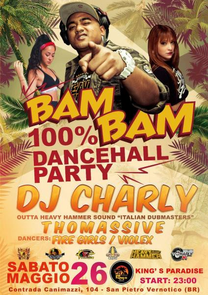 26/05★Bam Bam★100% Dancehall Party ''Summer Edt.'' ls DJ Charly (from Heavy Hammer)