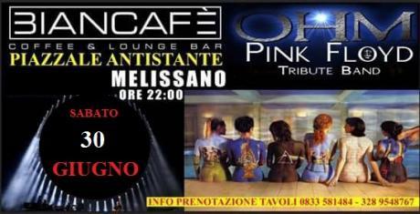 OHM PINK FLOYD LIVE - MELISSANO (LE) - BIANCAFE'