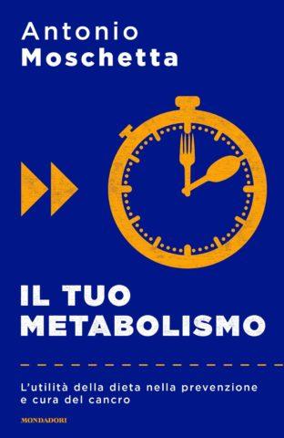 """ANTONIO MOSCHETTA presenta """"Il tuo metabolismo. L'utilità della dieta nella prevenzione e cura del cancro"""""""