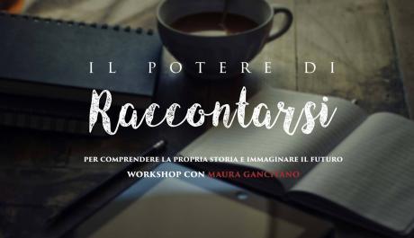 IL POTERE DI RACCONTARSI [workshop] Per comprendere la propria storia e immaginare il futuro