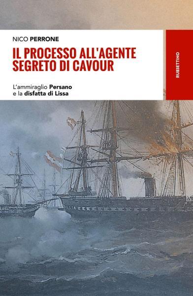 """NICO PERRONE presenta """"Il processo all'agente segreto di Cavour. L'ammiraglio Persano e la disfatta di Lissa"""""""