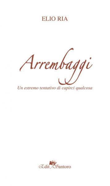 Elio Ria presenta Arrembaggi - l'estremo tentativo di capirci qualcosa - la sua nuova raccolta di poesie