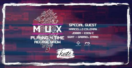 "MUX ""PLAYING 4 TIME RELEASE SHOW"