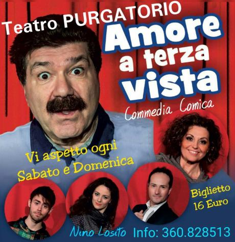 """Nino Losito presenta al Teatro PURGATORIO la Comiccissima Commedia """"AMORE A TERZA VISTA """" con Nicola Pignataro & Co.   Sabato 23 h. 21 e Domenica 24  Febbraio h. 18 -"""