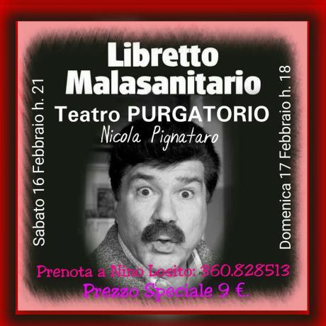 """Nino Losito presenta al Teatro PURGATORIO  il mitico attore comico NICOLA PIGNATARO in """"LIBRETTO MALASANITARIO"""" Sabato 16 h. 21 e Domenica 17 Febbraio h. 18 -"""