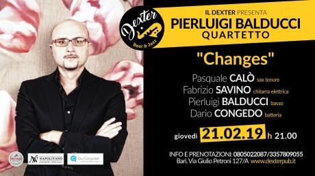 """IL DEXTER presenta PIERLUIGI BALDUCCI Quartet """"Changes"""""""