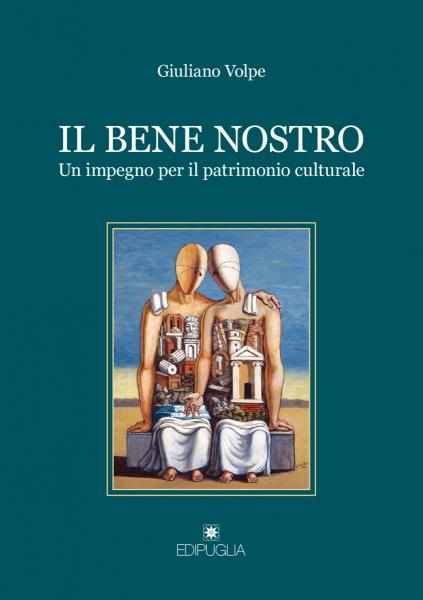 """Presentazione del libro """"Il bene nostro. Un impegno per il patrimonio culturale"""".Interviene l'autore: Prof. Giuliano Volpe"""