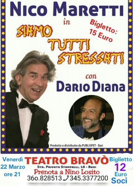 """Nino Losito presenta il        Gran Varietà di NICO MARETTI & DARIO DIANA in """"Siamo tutti stressati"""" TEATRO BRAVO'      Venerdì 22 Marzo h. 21"""