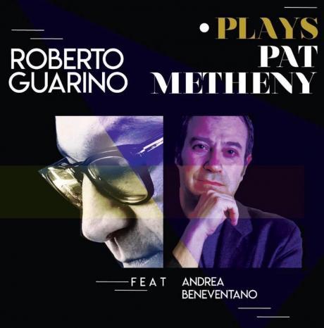 Roberto Guarino Feat Andrea Beneventano - Plays Pat Metheny- Mercoledì 17 Aprile ore 21,00