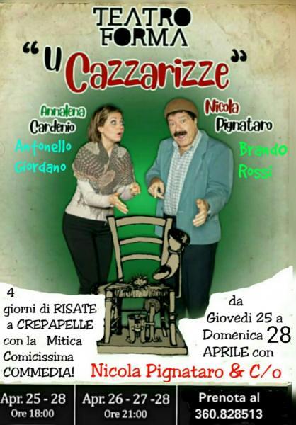 """Nino Losito presenta al Teatro FORMA la mitica comicissima commedia    """"U CAZZARIZZE"""" con Nicola Pignataro e C/o da Giovedi 25 Aprile a Donenica 28"""