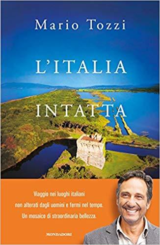 """Il noto geologo e ricercatore MARIO TOZZI presenterà il suo ultimo libro:  """"L' Italia intatta"""", Edizioni Mondadori"""