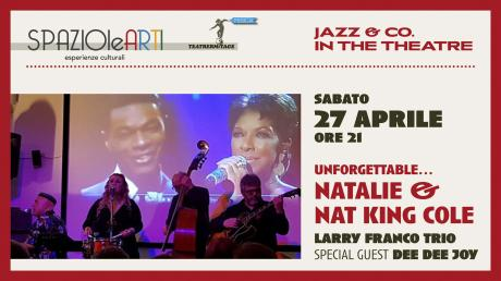 Unforgettable...Natalie & Nat King Cole - Larry Franco Trio e Dee Dee Joy (special guest)