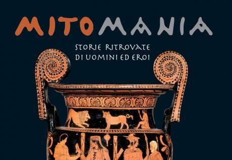 Mostra MitoMania: Storie ritrovate di uomini ed eroi.
