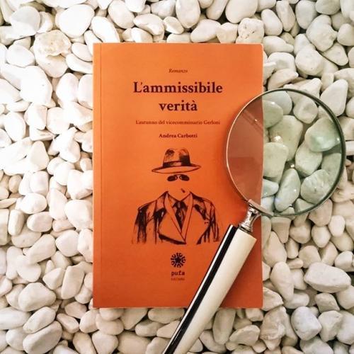 """""""L' ammissibile verità. L'autunno del vicecommissario Gerloni"""" di Andrea Carbotti"""