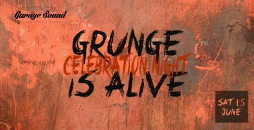 Grunge is Alive - live Celebration Night + dj Set