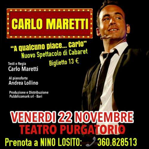 """Nino Losito presenta al Tetro Purgatorio il nuovo spettacolo di Cabaret """"A qualcuno piace...Carlo"""" con CARLO MARETTI Venerdì 22 Novembre h. 21"""