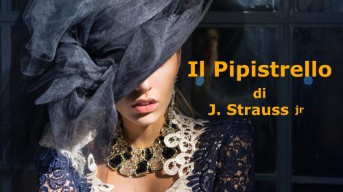 """""""IL PIPISTRELLO"""" di  Johann Strauss"""