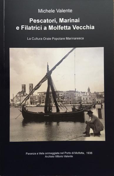 Presentazione del Libro, del Prof. Michele Valente: Pescatori, Marinai e Filatrici  a Molfetta Vecchia