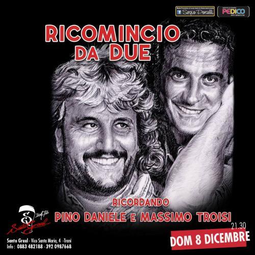Ricomincio da Due - ricordando Pino Daniele e Massimo Troisi