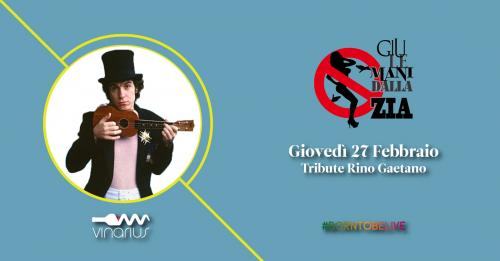 Giovedì 27|02  i Giù LE MANI DALLA ZIA Rino Gaetano tribute band