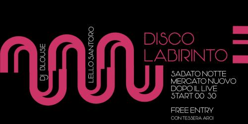 DISCO Labirinto - Saturday on the floor - Blouse & Lello Santoro