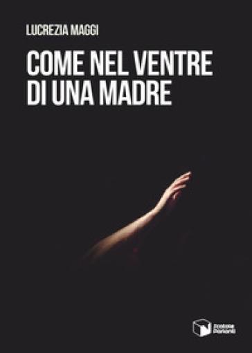 """""""Come nel ventre di una madre"""" il nuovo libro di Lucrezia Maggi in trasferta a Napoli"""